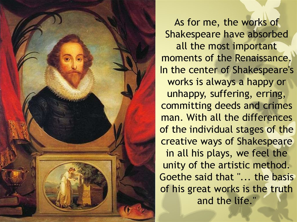 As for me, the works of Shakespeare have absorbed all the most important moments of the Renaissance. In the center of