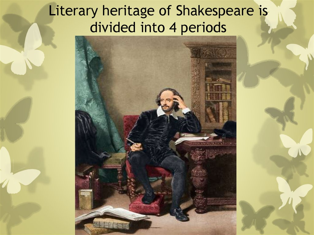 Literary heritage of Shakespeare is divided into 4 periods
