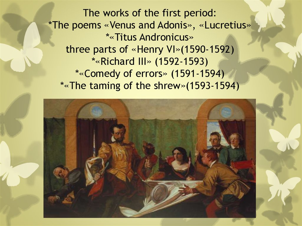 The works of the first period: *The poems «Venus and Adonis», «Lucretius» *«Titus Andronicus» three parts of «Henry