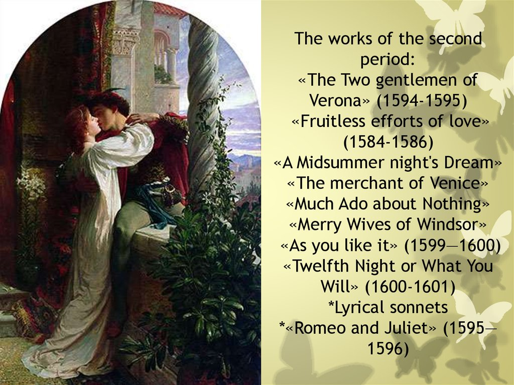 The works of the second period: «The Two gentlemen of Verona» (1594-1595) «Fruitless efforts of love» (1584-1586) «A Midsummer