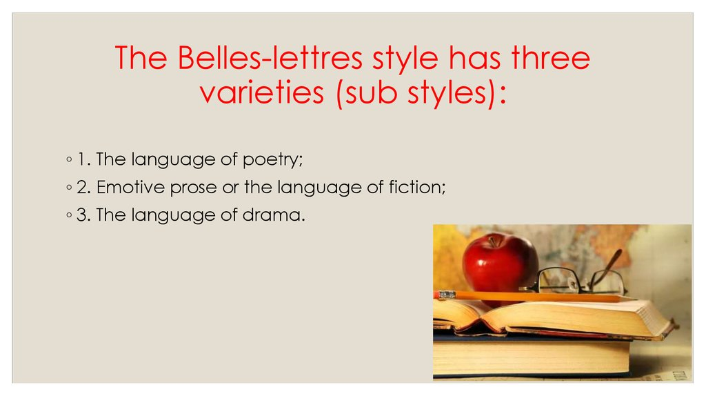 The Belles-lettres style has three varieties (sub styles):