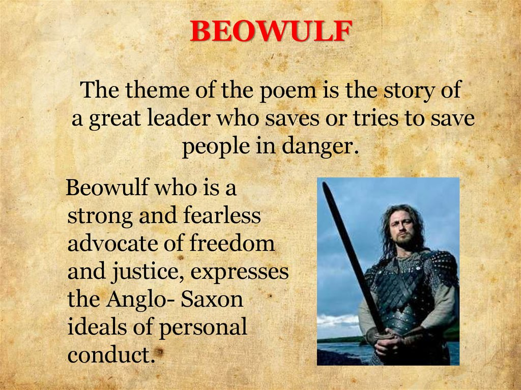 BEOWULF The theme of the poem is the story of a great leader who saves or tries to save people in danger.