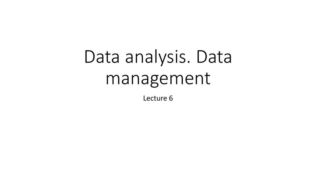 Data analysis. Data management