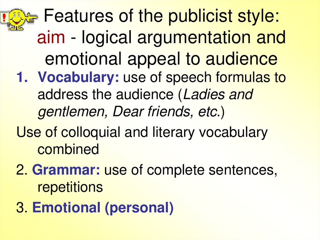 Features of the publicist style: aim - logical argumentation and emotional appeal to audience