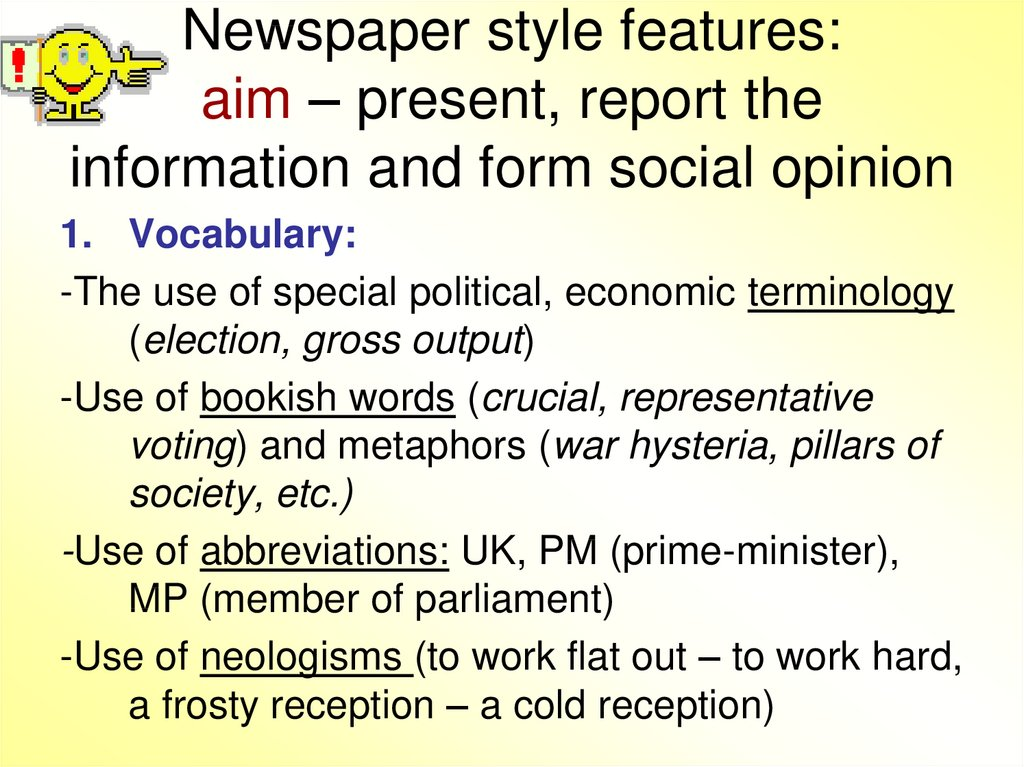 Newspaper style features: aim – present, report the information and form social opinion