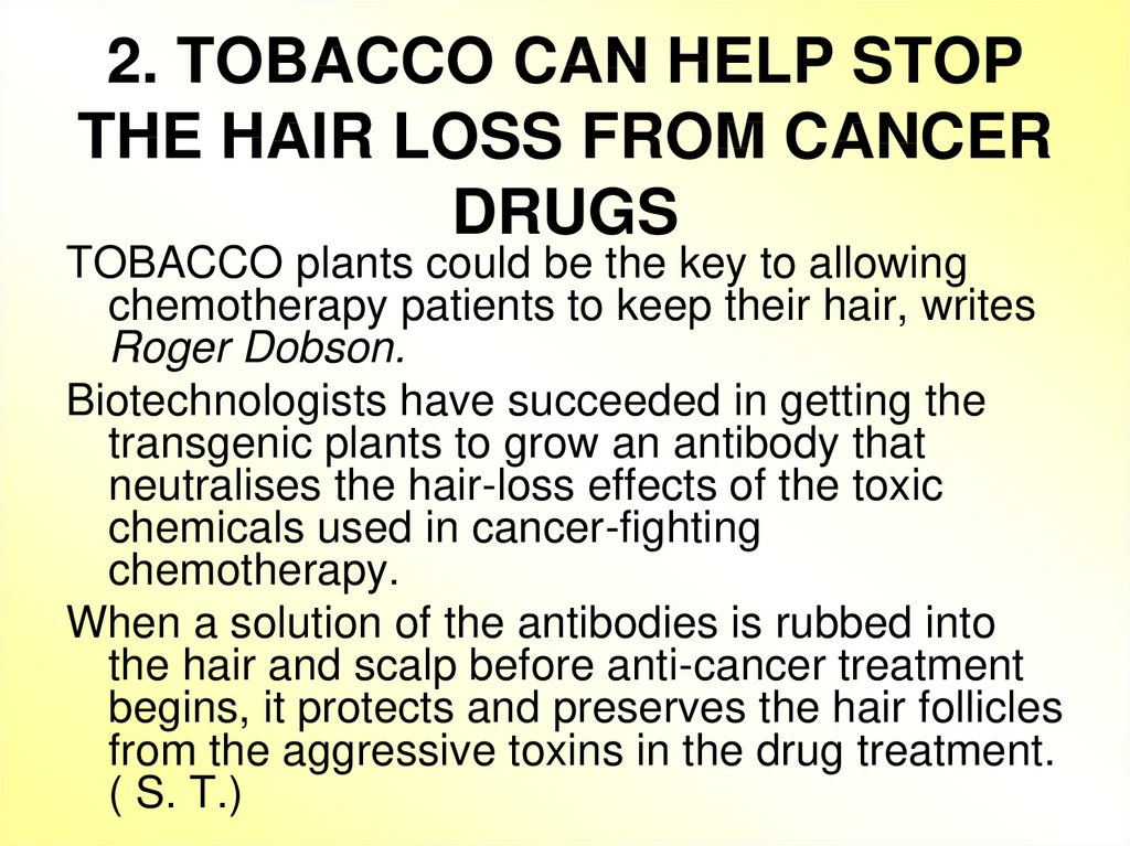 2. TOBACCO CAN HELP STOP THE HAIR LOSS FROM CANCER DRUGS