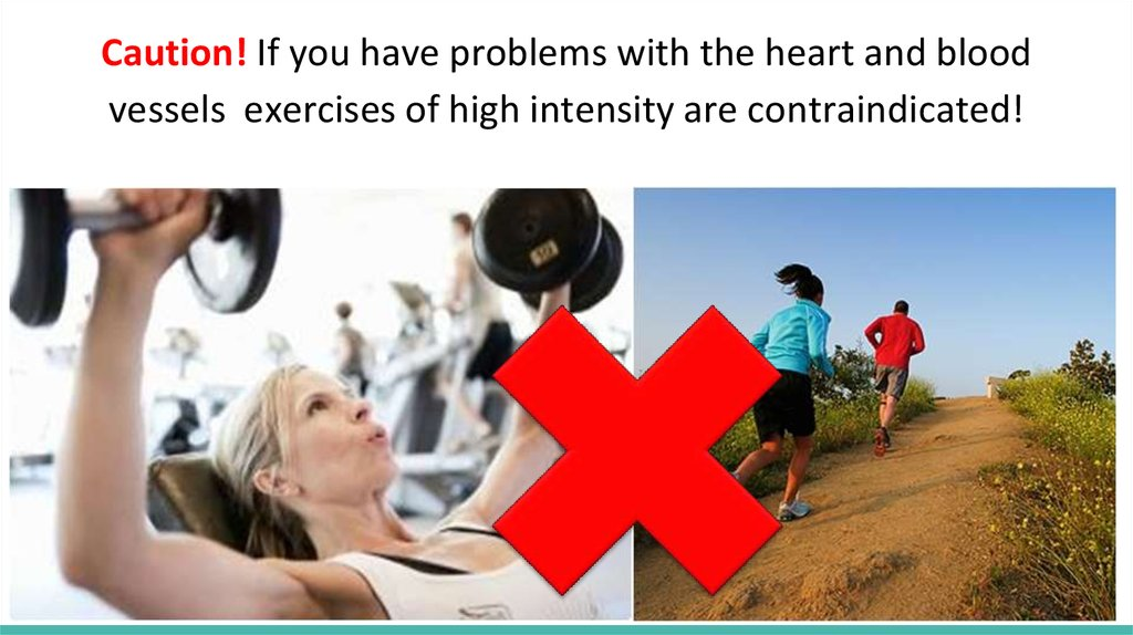 Caution! If you have problems with the heart and blood vessels exercises of high intensity are contraindicated!