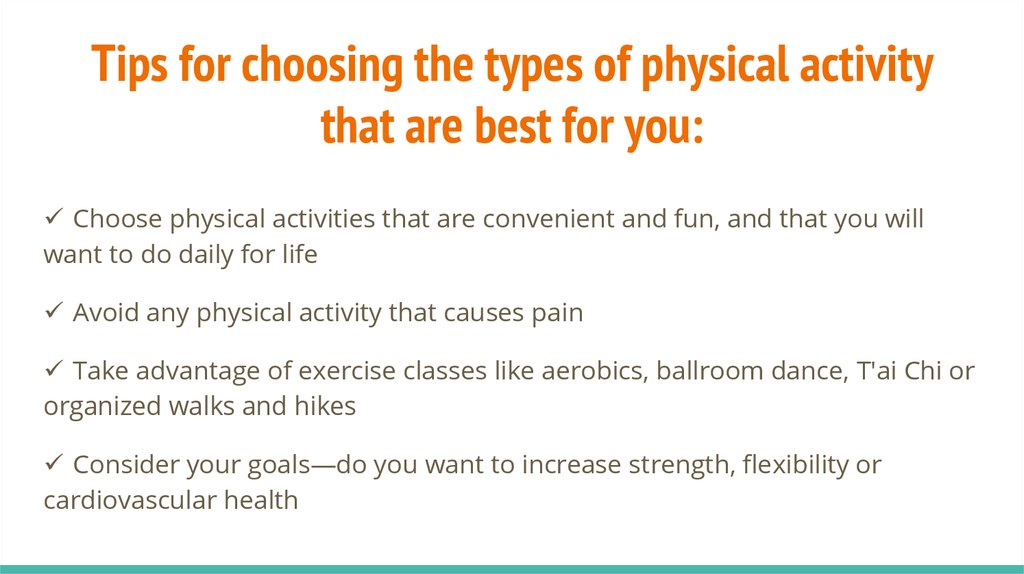 Tips for choosing the types of physical activity that are best for you:
