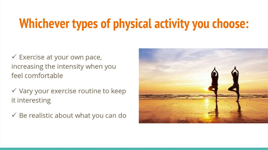 Whichever types of physical activity you choose: