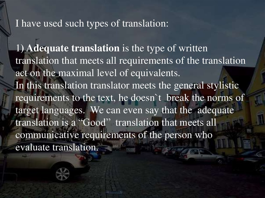 I have used such types of translation:   1) Adequate translation is the type of written translation that meets all requirements