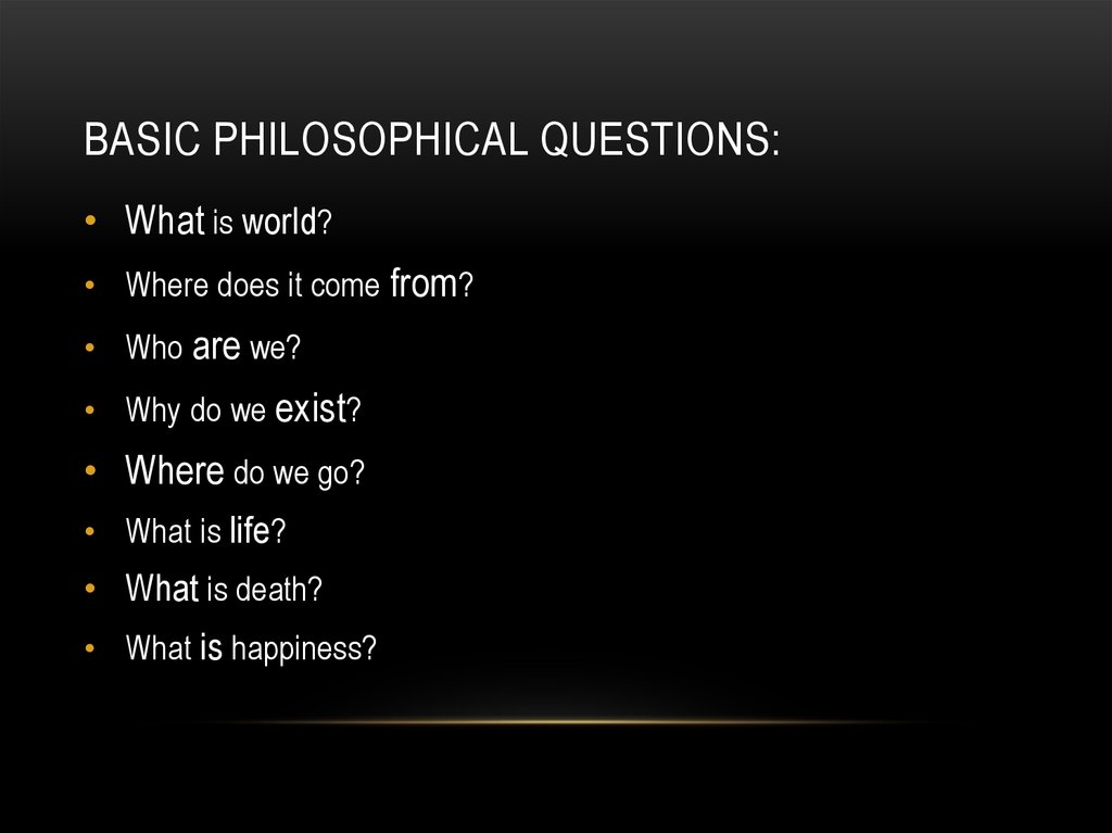 Basic philosophical questions: