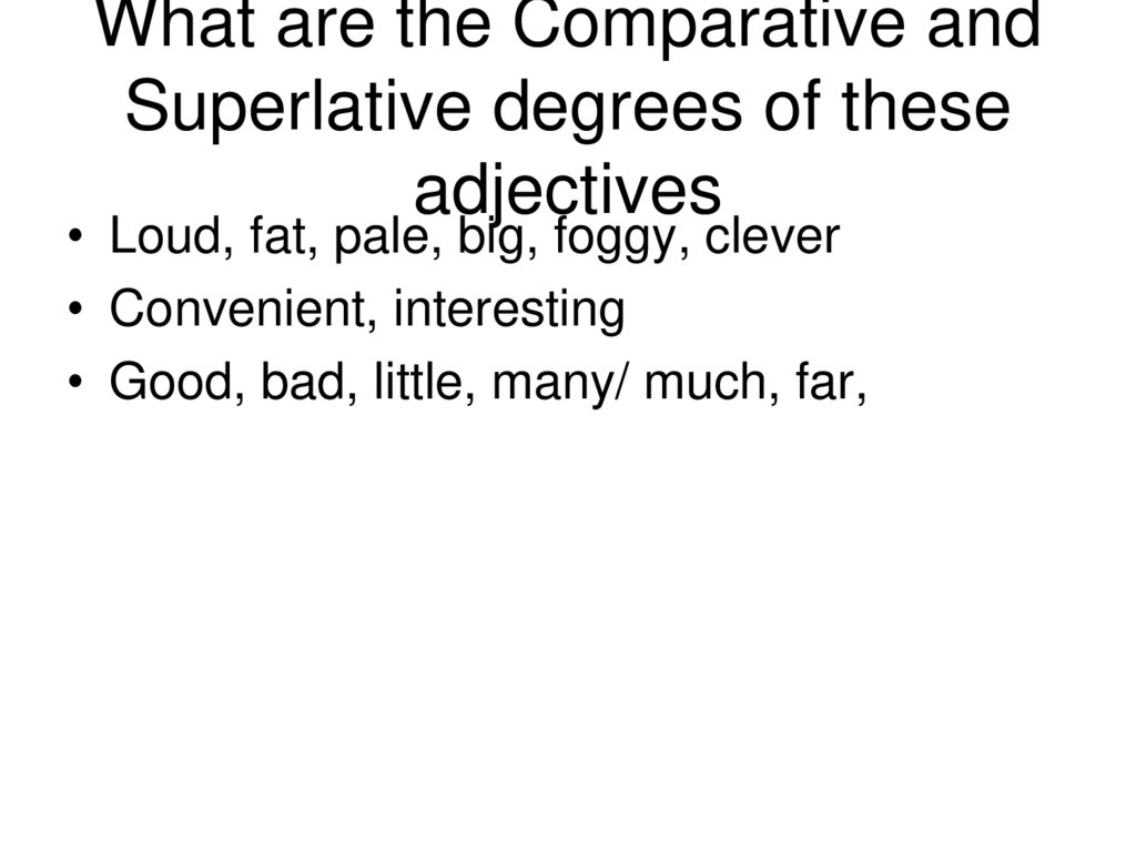 What are the Comparative and Superlative degrees of these adjectives