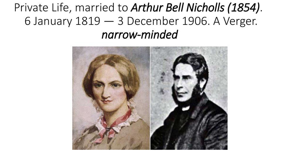 Private Life, married to Arthur Bell Nicholls (1854).  6 January 1819 — 3 December 1906. A Verger. narrow-minded