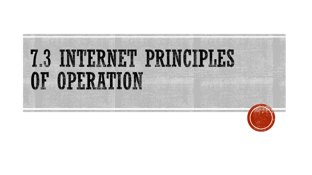 7.3 Internet principles of operation