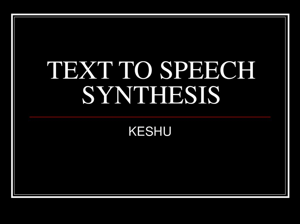 TEXT TO SPEECH SYNTHESIS