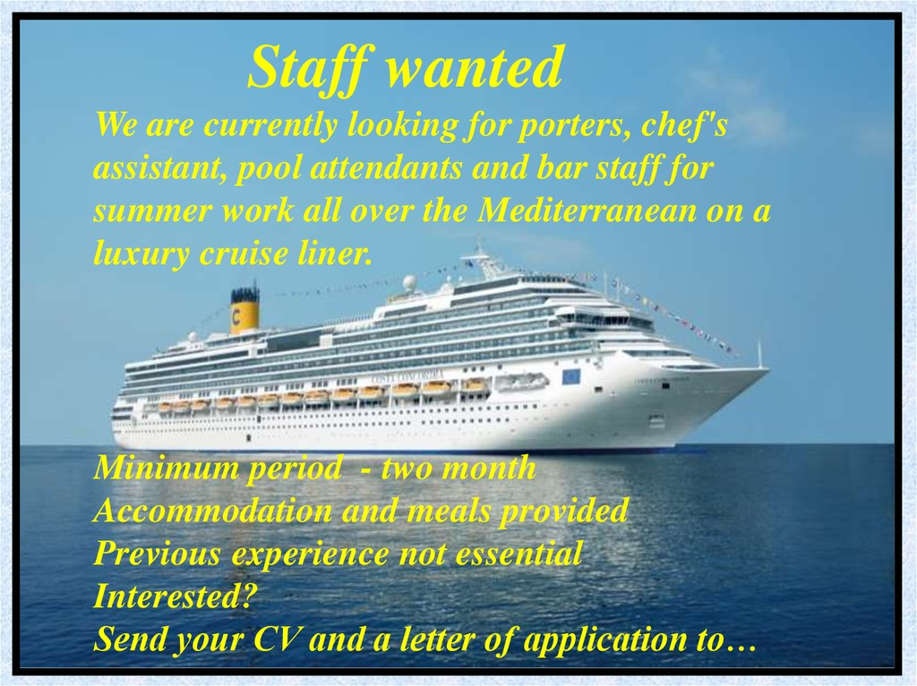 Staff wanted We are currently looking for porters, chef's assistant, pool attendants and bar staff for summer work all over the