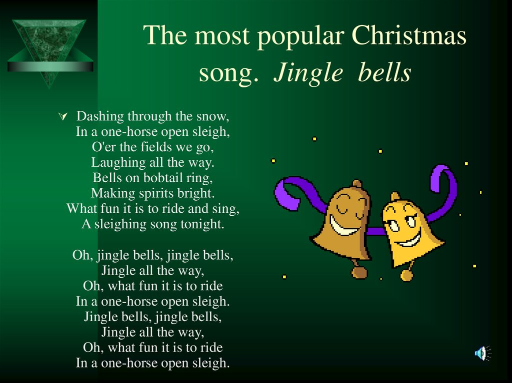 The most popular Christmas song. Jingle bells