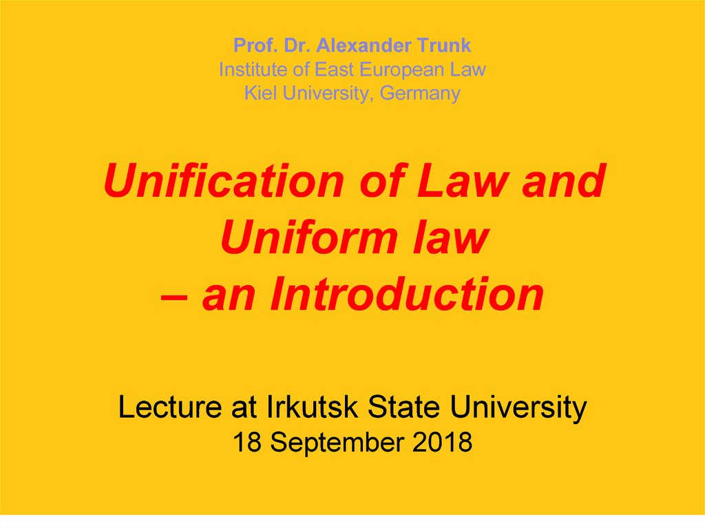 Prof. Dr. Alexander Trunk Institute of East European Law Kiel University, Germany Unification of Law and Uniform law – an