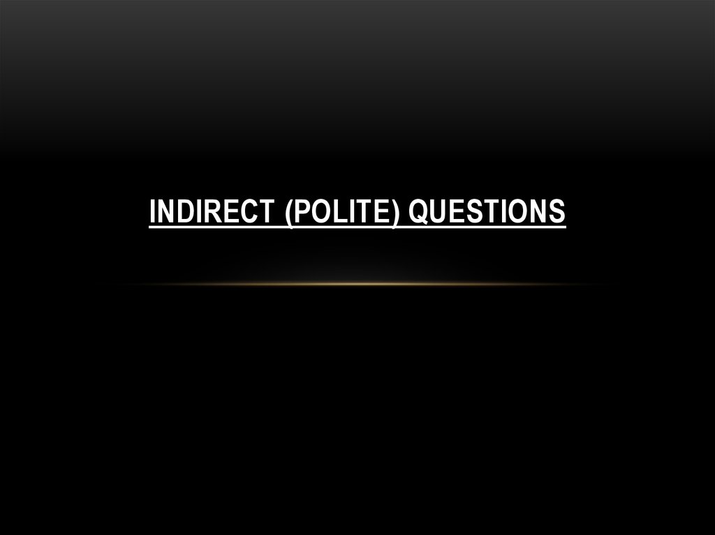 Indirect (polite) Questions