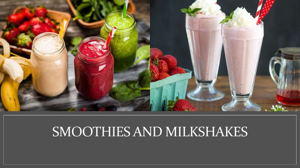 Smoothies and milkshakes