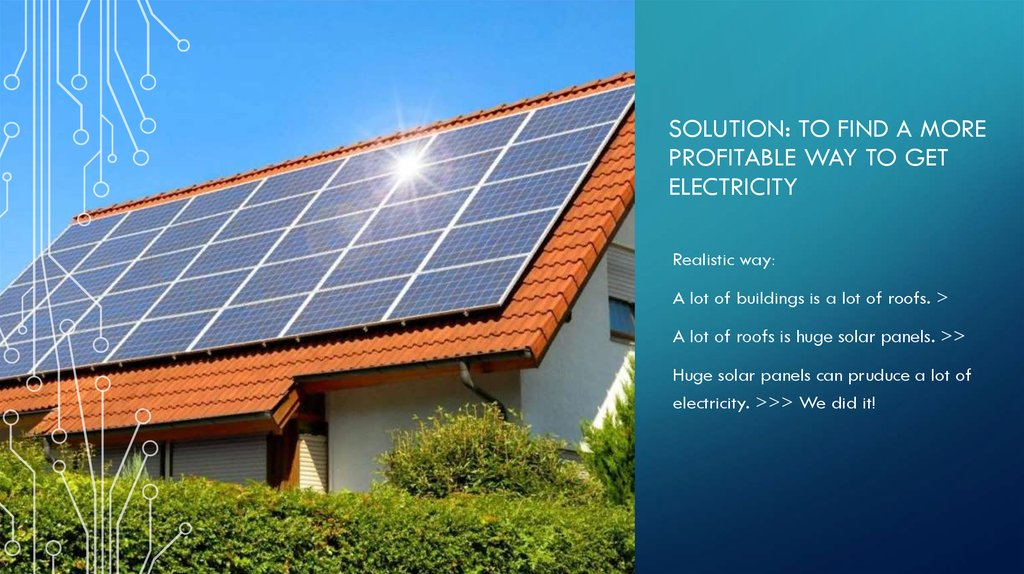 Solution: To find a more profitable way to get electricity