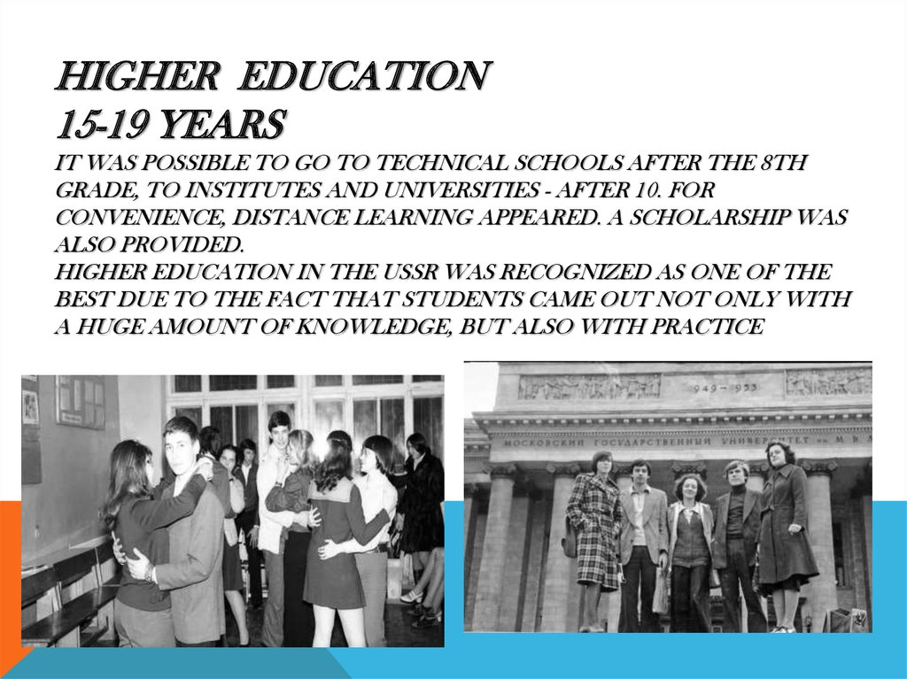 Higher education 15-19 years It was possible to go to technical schools after the 8th grade, to institutes and universities -