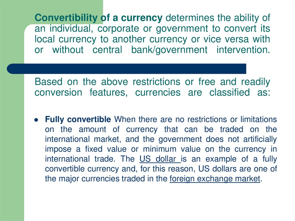 Convertibility of a currency determines the ability of an individual, corporate or government to convert its local currency to