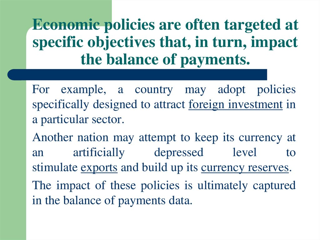 Economic policies are often targeted at specific objectives that, in turn, impact the balance of payments.