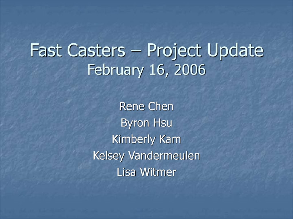 Fast Casters – Project Update February 16, 2006
