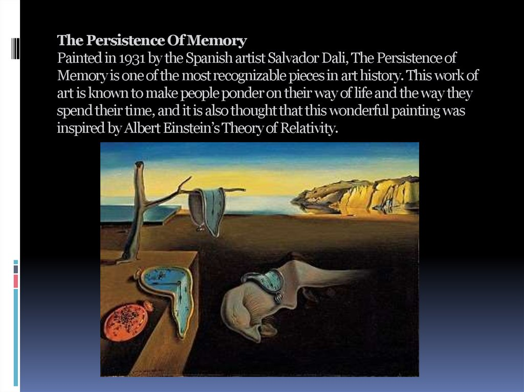 The Persistence Of Memory Painted in 1931 by the Spanish artist Salvador Dali, The Persistence of Memory is one of the most