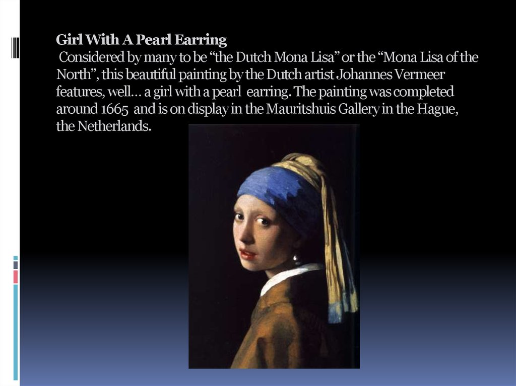 "Girl With A Pearl Earring  Considered by many to be ""the Dutch Mona Lisa"" or the ""Mona Lisa of the North"", this beautiful"