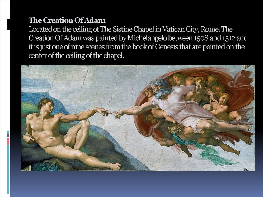The Creation Of Adam Located on the ceiling of The Sistine Chapel in Vatican City, Rome. The Creation Of Adam was painted by
