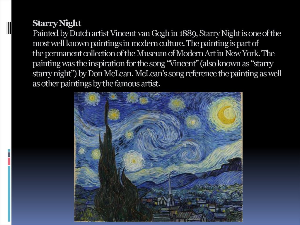 Starry Night Painted by Dutch artist Vincent van Gogh in 1889, Starry Night is one of the most well known paintings in modern