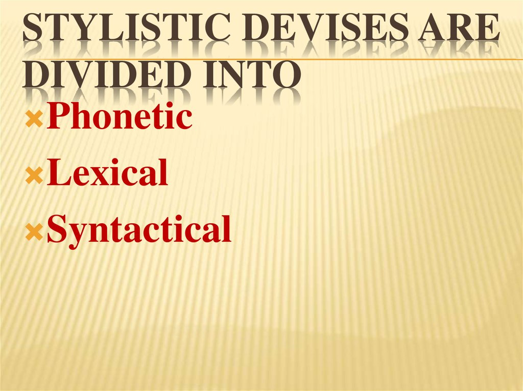 Stylistic devises are divided into