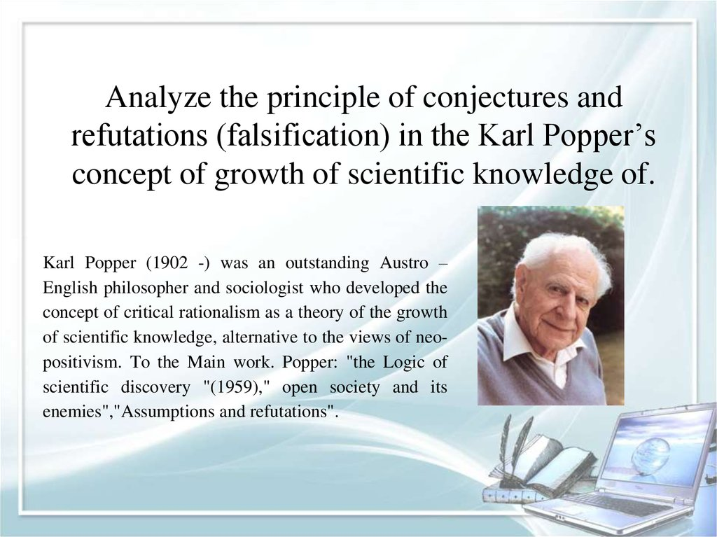 Analyze the principle of conjectures and refutations (falsification) in the Karl Popper's concept of growth of scientific
