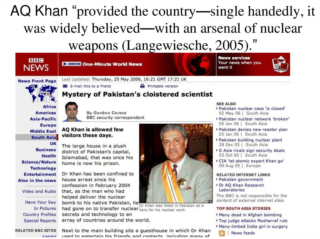 "AQ Khan ""provided the country—single handedly, it was widely believed—with an arsenal of nuclear weapons (Langewiesche, 2005)."""