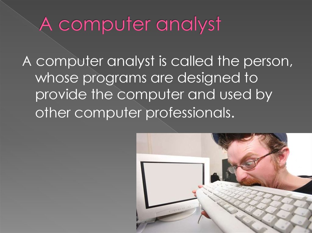 A computer analyst
