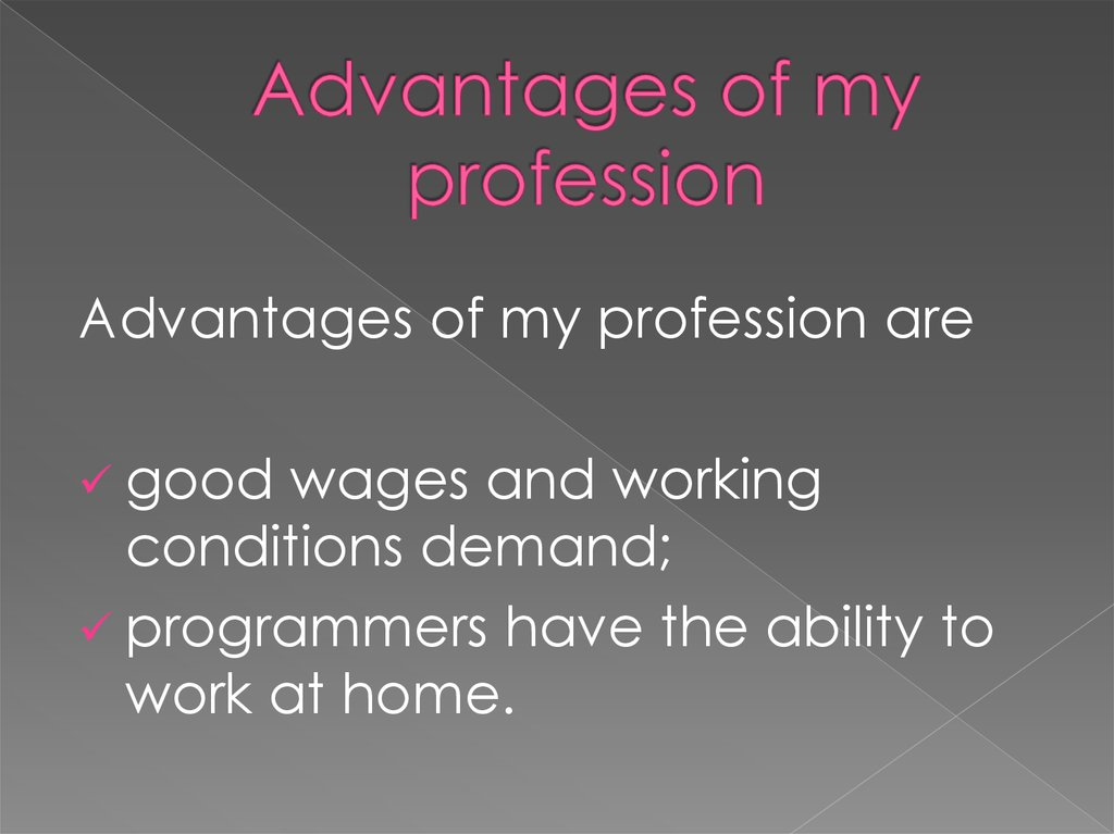 Advantages of my profession