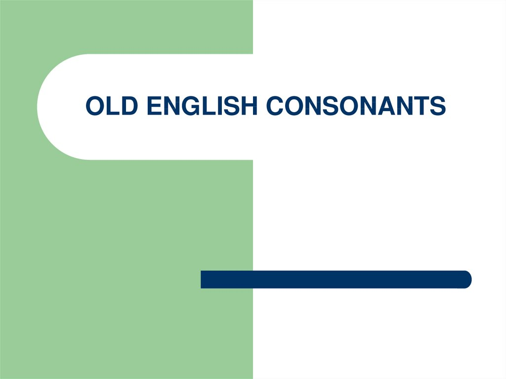 OLD ENGLISH CONSONANTS