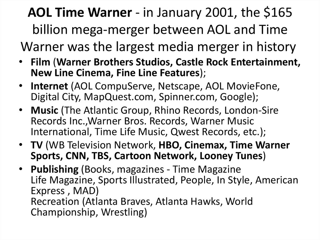 AOL Time Warner - in January 2001, the $165 billion mega-merger between AOL and Time Warner was the largest media merger in