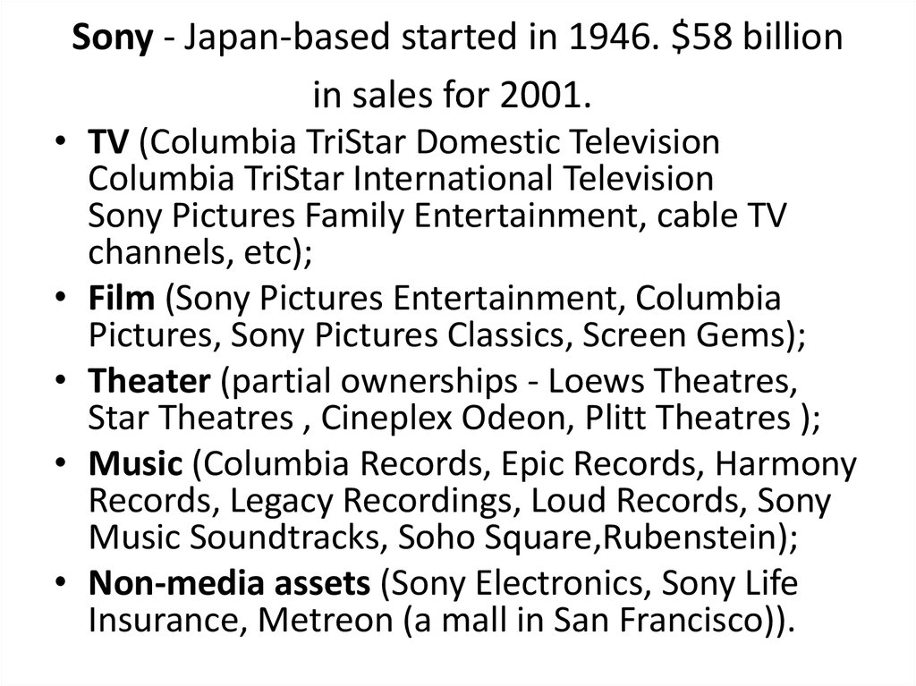 Sony - Japan-based started in 1946. $58 billion in sales for 2001.