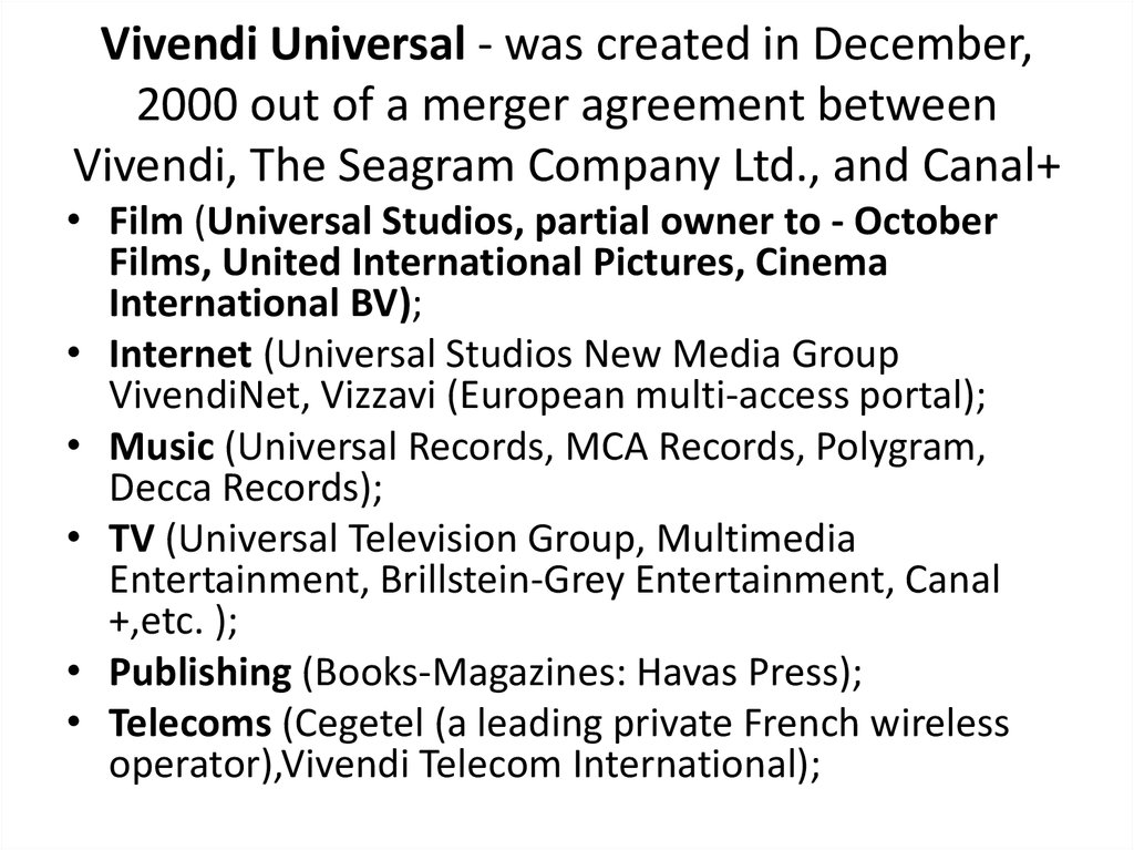 Vivendi Universal - was created in December, 2000 out of a merger agreement between Vivendi, The Seagram Company Ltd., and