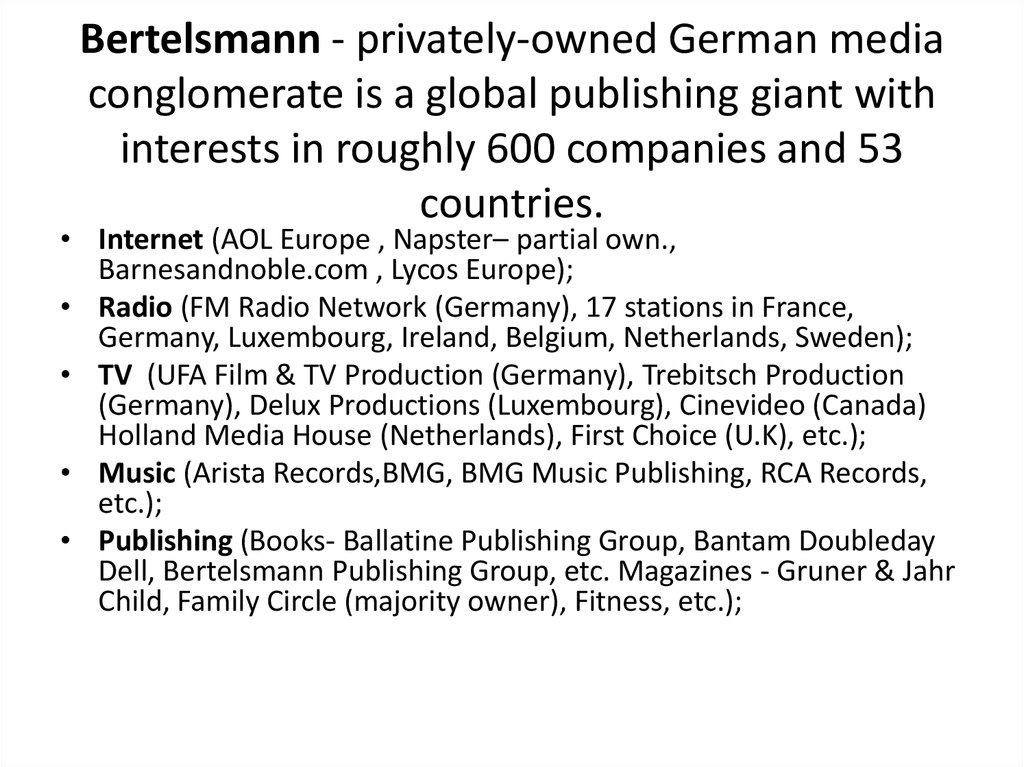 Bertelsmann - privately-owned German media conglomerate is a global publishing giant with interests in roughly 600 companies