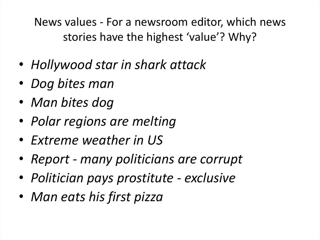 News values - For a newsroom editor, which news stories have the highest 'value'? Why?