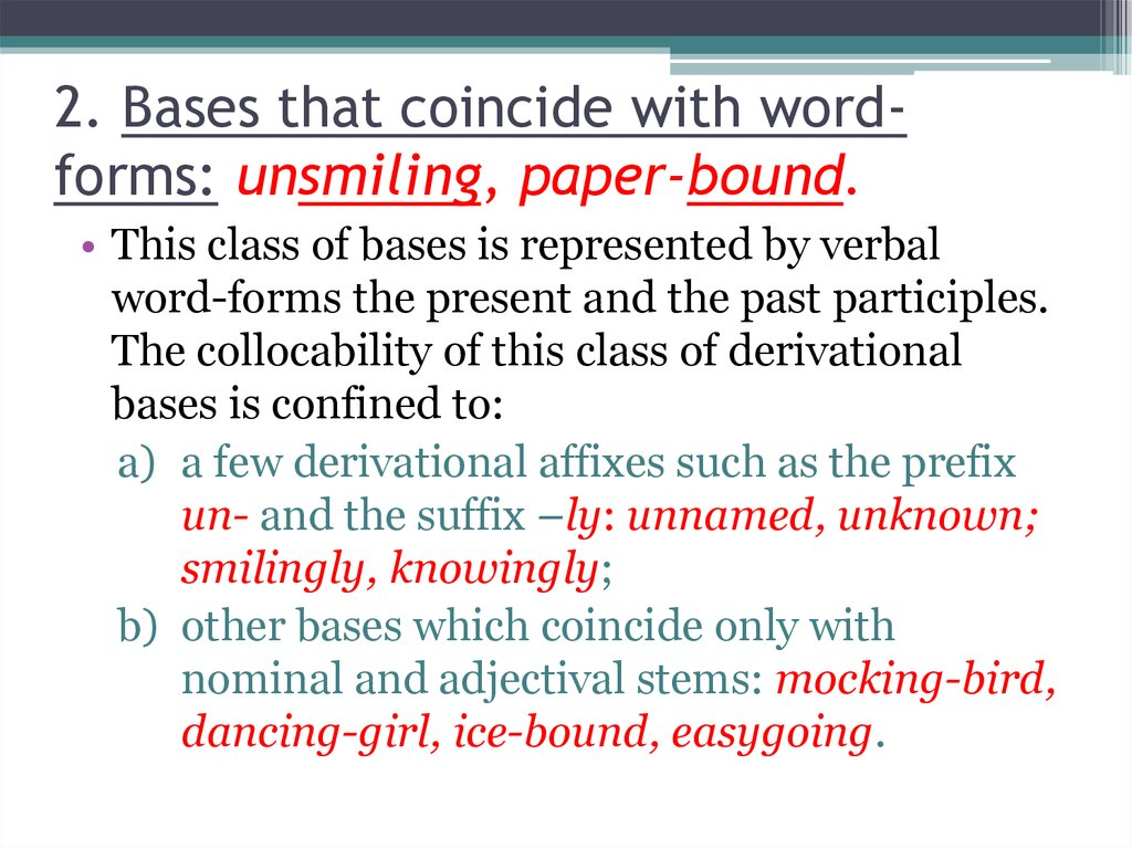 2. Bases that coincide with word-forms: unsmiling, paper-bound.