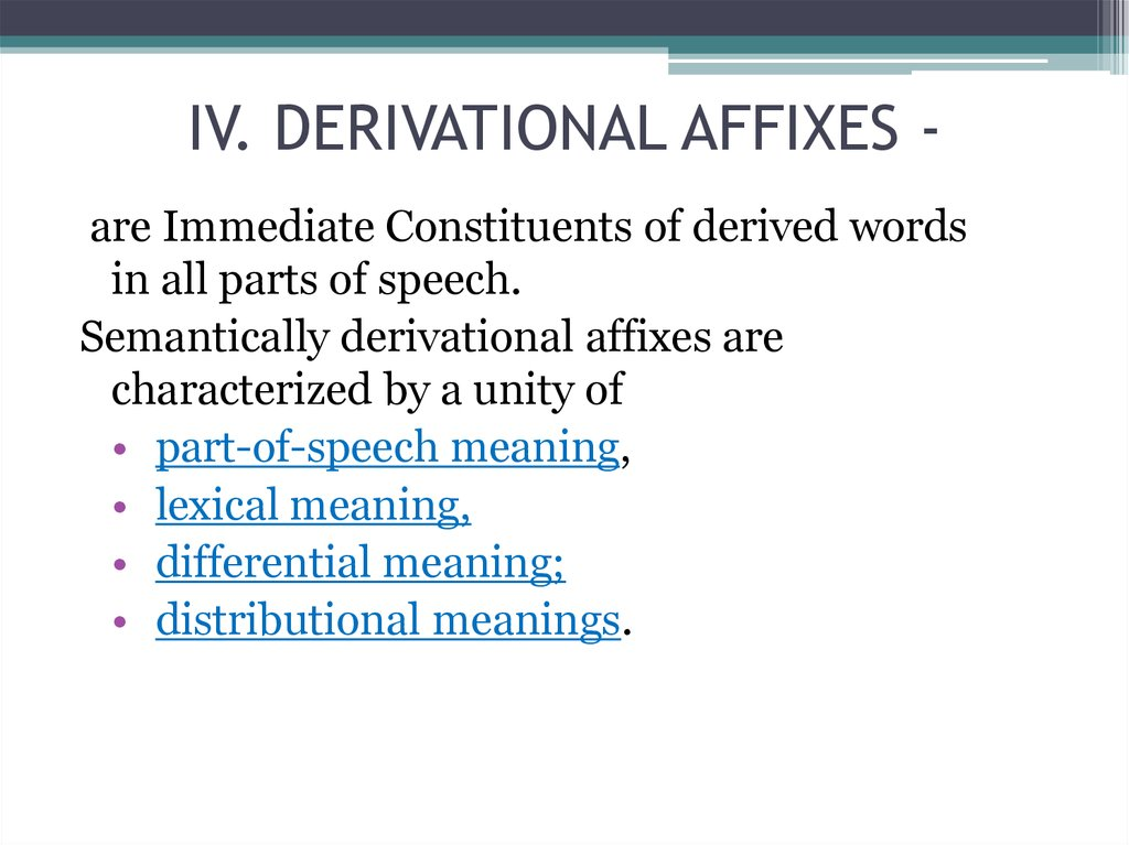 IV. DERIVATIONAL AFFIXES -