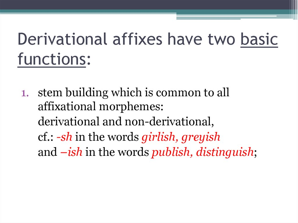 Derivational affixes have two basic functions: