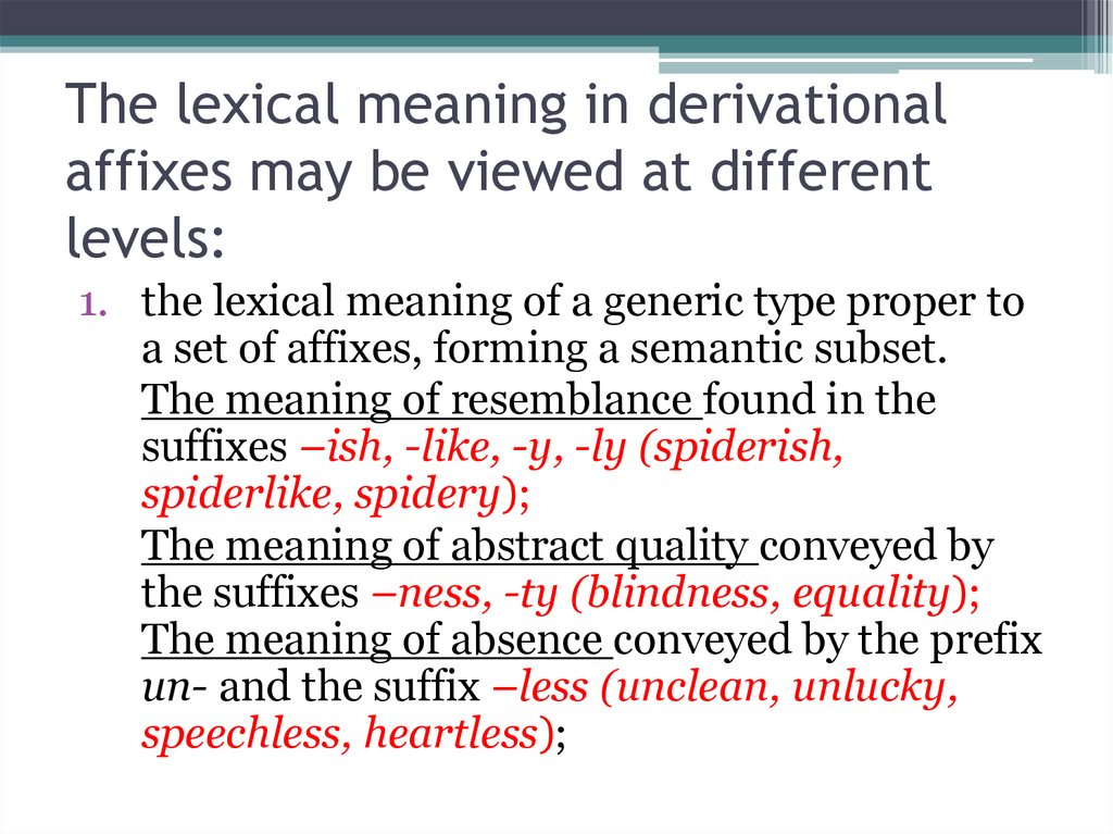 The lexical meaning in derivational affixes may be viewed at different levels: