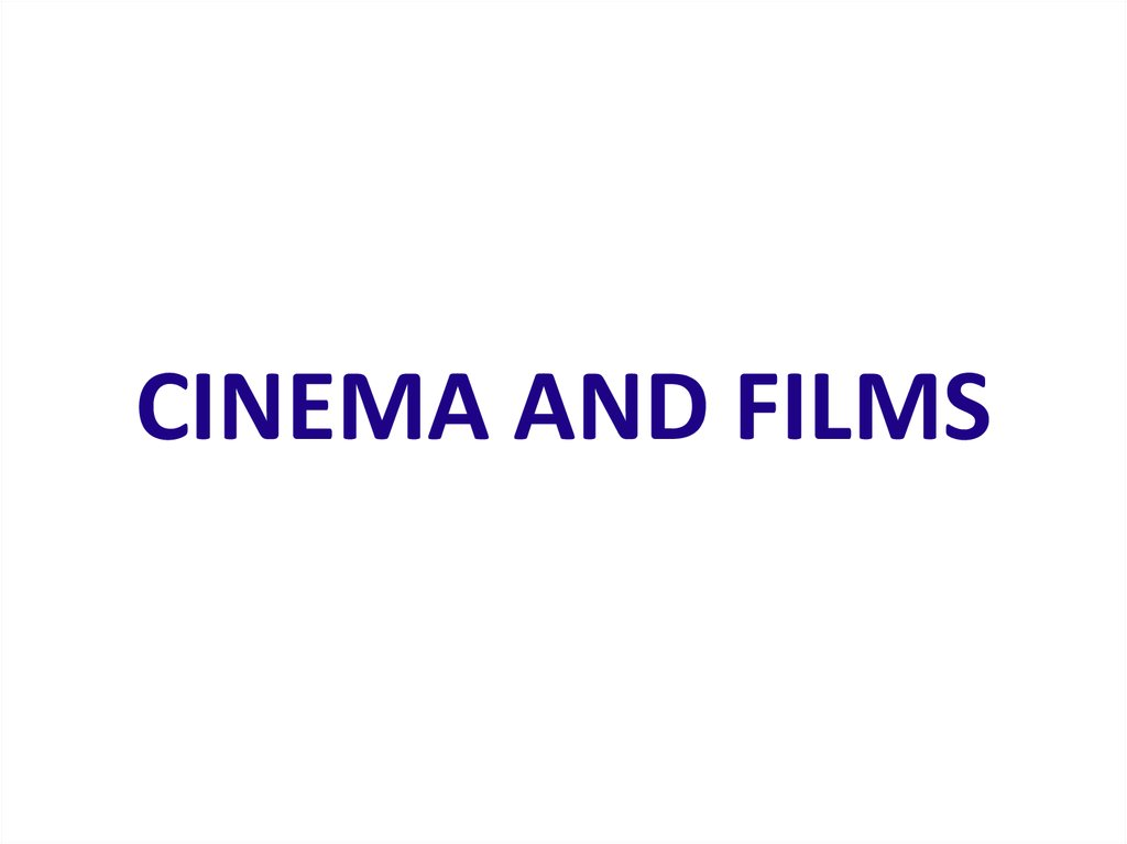 CINEMA AND FILMS