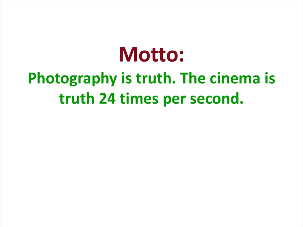 Motto: Photography is truth. The cinema is truth 24 times per second.